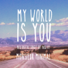 My World Is You