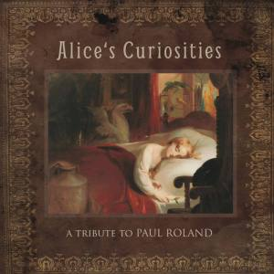 Alice's Curiosities – A Tribute To Paul Roland